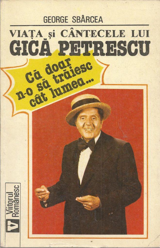 """George Sbârcea publică volumul biografic """"Viața și cântecele lui Gică Petrescu"""" – 1993,  Editura """"Viitorul românesc"""""""